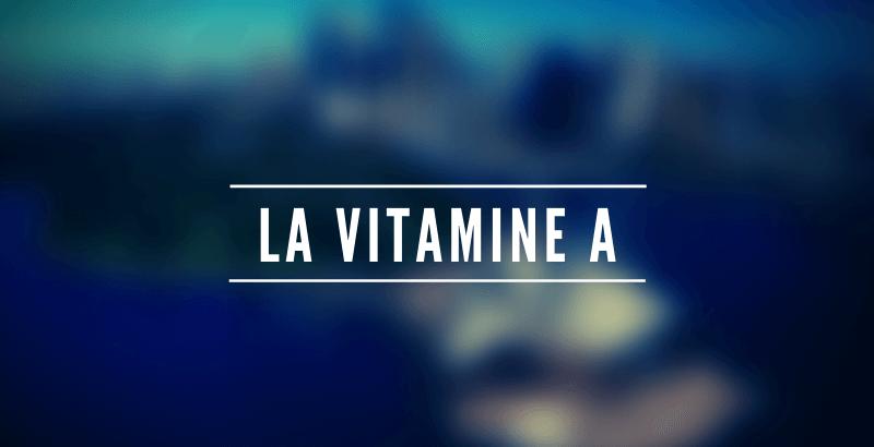 Les nutriments - La vitamine A